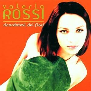 Valeria Rossi - Ricordateri Dei Fiori - Amazon.com Music