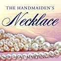 The Handmaiden's Necklace: Necklace Trilogy Series, Book 3 Audiobook by Kat Martin Narrated by Henrietta Meire
