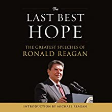 The Last Best Hope: The Greatest Speeches of Ronald Reagan Audiobook by Ronald Reagan Narrated by John Pruden