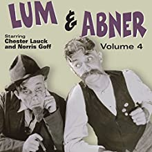 Lum & Abner, Volume 4 Radio/TV Program by Chester Lauck, Norris Goff Narrated by Chester Lauck, Norris Goff