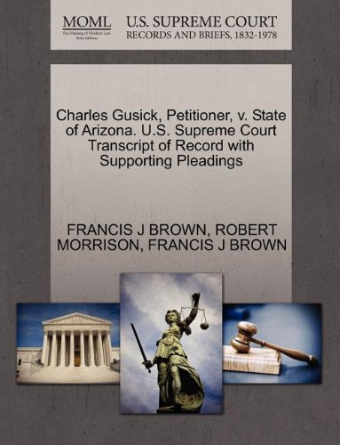 Charles Gusick, Petitioner, v. State of Arizona. U.S. Supreme Court Transcript of Record with Supporting Pleadings