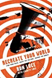 ReCreate Your World: Find Your Voice, Shape the Culture, Change the World (0830746390) by Luce, Ron
