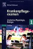 Krankenpflegeexamen Band 1 - Originalfragen und Kommentare: Anatomie, Physiologie, Biologie