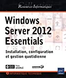 echange, troc Yves GOURLÉ - Windows Server 2012 Essentials - Installation, configuration et gestion quotidienne