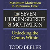 The Seven Hidden Secrets of Motivation: Unlocking the Genius Within | [Todd Beeler]