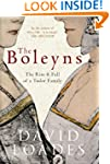 The Boleyns: The Rise & Fall of a Tud...