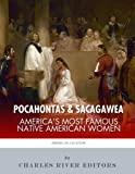 Pocahontas and Sacagawea: America s Most Famous Native American Women
