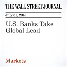 U.S. Banks Take Global Lead (       UNABRIDGED) by Justin Baer, Max Colchester Narrated by Ken Borgers