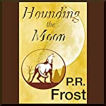 Hounding the Moon: A Tess Noncoiré Adventure | P.R. Frost