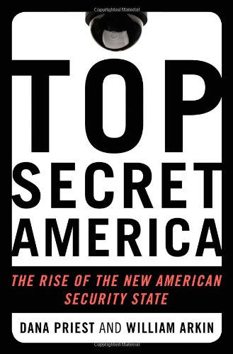 Top Secret America: The Rise of the New American Security...