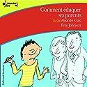 Comment éduquer ses parents Hörbuch von Pete Johnson Gesprochen von: Alexandre Knafo
