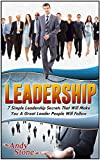 Leadership: 7 Simple Leadership Secrets That Will Make You A Great Leader People Will Follow (Leadership, Leadership Books, Leadership Skills)
