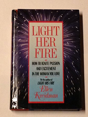 Light Her Fire: How to Ignite Passion and Excitement in the Woman You Love