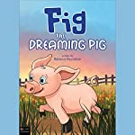 Fig the Dreaming Pig | Rebecca Roundtree