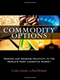 img - for Commodity Options: Trading and Hedging Volatility in the World s Most Lucrative Market book / textbook / text book