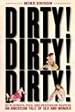 Dirty! Dirty! Dirty!: Of Playboys, Pigs, and Penthouse Paupers-An American Tale of Sex and Wonder