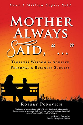 Mother Always Said, ...: Timeless Wisdom to Achieve Personal & Business Success