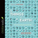 The Things of Earth: Treasuring God by Enjoying His Gifts (       UNABRIDGED) by Joe Rigney Narrated by Sean Runnette