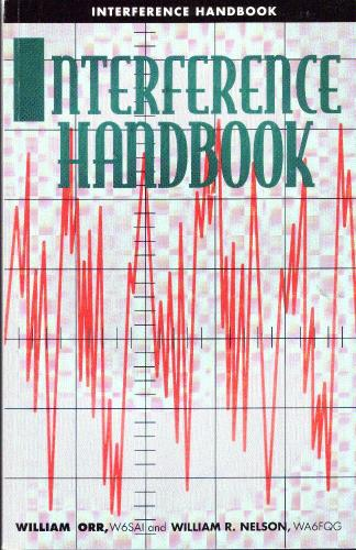 Interference Handbook How to Locate and Cure RFI, Nelson, William R. ; William I. Orr [editor]