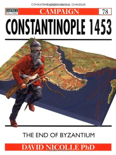 Constantinople 1453: The end of Byzantium: A Bloody End to Empire (Campaign)