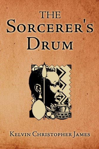Book: The Sorcerer's Drum by Kelvin Christopher James