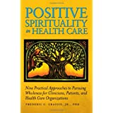 Positive Spirituality in Health Careby Frederic C., Jr. Craigie