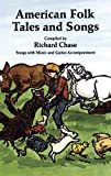 American Folk Tales and Songs (Dover Books on Music) (0486226921) by Chase, Richard