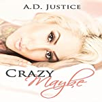 Crazy Maybe: Crazy, Book 1 | A. D. Justice