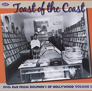 Toast Of The Coast:  1950s R&B From Dolphins Of Hollywood: Volume 2