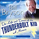 The Life & Times of the Thunderbolt Kid (       UNABRIDGED) by Bill Bryson Narrated by Bill Bryson