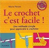 echange, troc Marie Pieroni - Le crochet c'est facile ! : Une méthode simple pour apprendre à crocheter