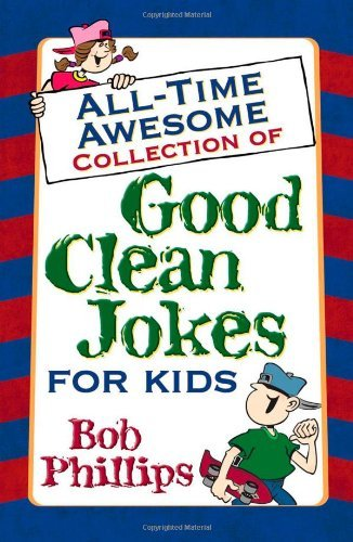 Bob Phillips - All-Time Awesome Collection of Good Clean Jokes for Kids