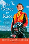The grace to race : the wisdom and inspiration of the 80-year-old world champion triathlete known as the iron nun