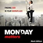 Monday Matters: Finding God in Your Workplace | Mark Bilton