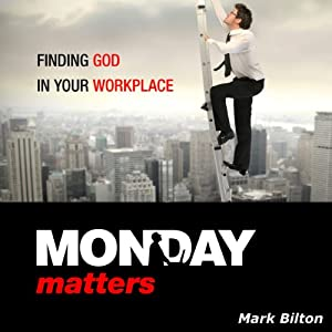 Monday Matters: Finding God in Your Workplace | [Mark Bilton]