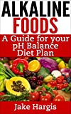 Alkaline Foods - A Guide for Your pH Balance Diet Plan