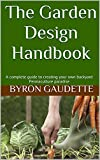 The Garden Design Handbook: A Complete Guide to Creating Your Own Edible Backyard Paradise