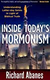 Inside Today's Mormonism: Understanding Latter-day Saints in Light of Biblical Truth (0736919686) by Abanes, Richard