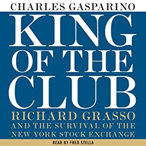 King of the Club: Richard Grasso and the Survival of the New York Stock Exchange | [Charles Gasparino]