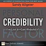 Credibility: I've Lost It - Can I Rebuild It? | Sandy Allgeier