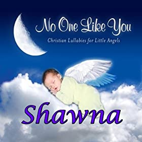 There's No One Like You, a Lullaby for Shawna (Chaunah, Chawna, Shanah
