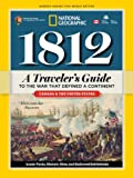 1812: A Travelers Guide to the War That Defined a Continent