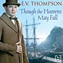 Though the Heavens May Fall Audiobook by E. V. Thompson Narrated by Andrew Wincott