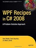 WPF Recipes in C# 2008: A Problem-Solution Approach (Experts Voice in .NET)