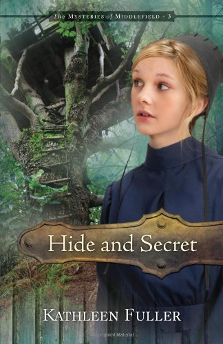 Hide and Secret (The Mysteries of Middlefield Series), Kathleen Fuller
