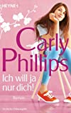 Ich will ja nur dich!: Roman (German Edition) by  Carly Phillips in stock, buy online here