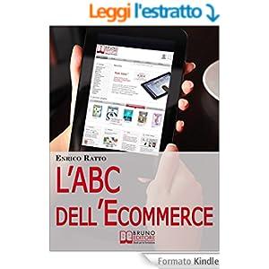 L'ABC dell'Ecommerce. Strategie per Guadagnare con il Tuo Negozio 2.0 Evitando gli Errori più Comuni. (Ebook Italiano - Anteprima Gratis)
