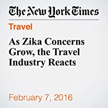 As Zika Concerns Grow, the Travel Industry Reacts Other by Shivani Vora Narrated by Barbara Benjamin-Creel