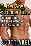 Better Abs, Stronger Core: Effective Abs Training WITHOUT Endless Cardio