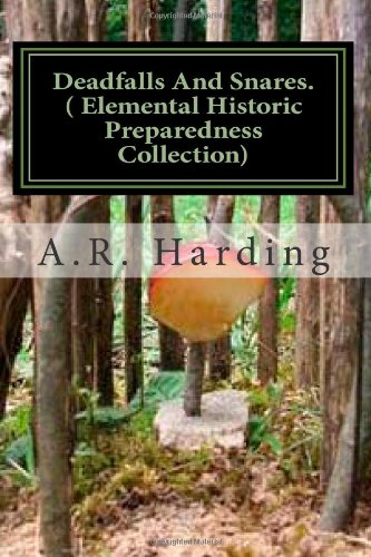 Deadfalls And Snares ( Elemental Historic Preparedness Collection): A Book Of Instruction For Trappers About These And Other Home-Made Traps